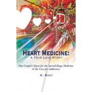 Heart Medicine: A True Love Story - One Couple's Quest for the Sacred Iboga Medicine & the Cure for Addiction, Paperback