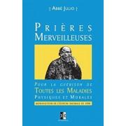 Prires Merveilleuses: Pour la gurison de Toutes les Maladies Physiques et Morales, Paperback/Abbe Julio