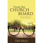 Focusing Your Church Board Using the Carver Policy Governance Model, Paperback