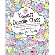 Kawaii Doodle Class: Sketching Super-Cute Tacos, Sushi, Clouds, Flowers, Monsters, Cosmetics, and More, Paperback