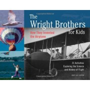 The Wright Brothers for Kids: How They Invented the Airplane, 21 Activities Exploring the Science and History of Flight, Paperback
