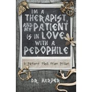 I'm a Therapist, and My Patient is In Love with a Pedophile: 6 Patient Files From Prison, Paperback/Harper