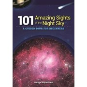 101 Amazing Sights of the Night Sky: A Guided Tour for Beginners, Paperback/George Moromisato