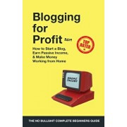 Blogging for Profit 2019: The Complete Beginners Guide on How to Start a Blog, Earn Passive Income, and Make Money Working from Home, Paperback/Naomi Jacobs
