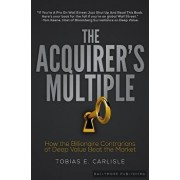 The Acquirer's Multiple: How the Billionaire Contrarians of Deep Value Beat the Market, Paperback/Tobias E. Carlisle