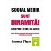 Social Media sunt dinamita! GHID PRACTIC pentru autori Cum sa vinzi mai mult si sa te faci remarcat folosind cel mai modern mijloc de comunicare in masa!