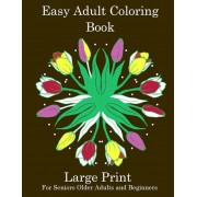 Easy Adult Coloring Book: Simple Adult Coloring Book for Seniors or Beginners: Large Print Adult Coloring Book for Older Adults, Seniors, Beginn, Paperback