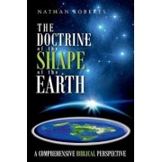 The Doctrine of the Shape of the Earth: A Comprehensive Biblical Perspective, Paperback/Nathan Roberts