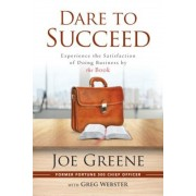 Dare to Succeed: Experience the Satisfaction of Doing Business by the Book, Paperback