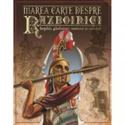 Marea carte despre razboinici. Hopliti gladiatori samurai si cavaleri