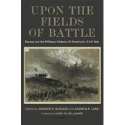Upon the Fields of Battle: Essays on the Military History of America's Civil War, Hardcover/Andrew S. Bledsoe
