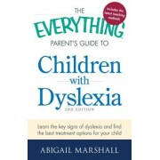 The Everything Parents Guide to Children with Dyslexia Learn the Key Signs of Dyslexia and Find the Best Treatment Options for Your