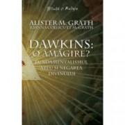 Dawkins o amagire - Fundamentalismul ateu si negarea divinului