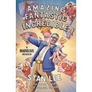 Amazing Fantastic Incredible: A Marvelous Memoir, Hardcover