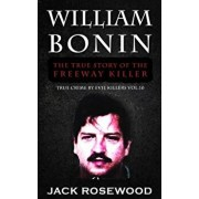 William Bonin: The True Story of the Freeway Killer: Historical Serial Killers and Murderers, Paperback/Jack Rosewood