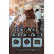 God's Word and Your World. What the Bible says about Creation, Languages, Missions and other amazing stuff!, Paperback/Laura Martin