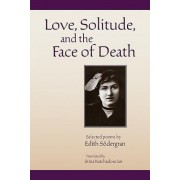 Love, Solitude and the Face of Death: Selected Poems of Edith Sodergran, Translated by Stina Katchadourian