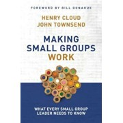 Making Small Groups Work: What Every Small Group Leader Needs to Know, Paperback/Henry Cloud