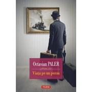 Viata pe un peron (editia 2018)/Octavian Paler
