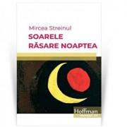 Soarele rasare noaptea/Mircea Streinul