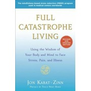 Full Catastrophe Living: Using the Wisdom of Your Body and Mind to Face Stress, Pain, and Illness, Paperback/Jon Kabat-Zinn