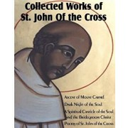 Collected Works of St. John of the Cross: Ascent of Mount Carmel, Dark Night of the Soul, a Spiritual Canticle of the Soul and the Bridegroom Christ,, Paperback/St John of the Cross