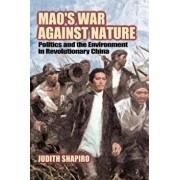 Mao's War Against Nature: Politics and the Environment in Revolutionary China, Paperback/Judith Shapiro