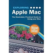 Exploring Apple Mac Mojave Edition: The Illustrated, Practical Guide to Using your Mac, Paperback/Kevin Wilson