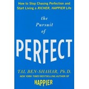 The Pursuit of Perfect: How to Stop Chasing Perfection and Start Living a Richer, Happier Life, Hardcover/Tal Ben-Shahar