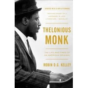 Thelonious Monk: The Life and Times of an American Original, Paperback/Robin Kelley