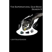 The Supernatural Quiz Book Season 5: 500 Questions and Answers on Supernatural Season, Paperback/Light Bulb Quizzes