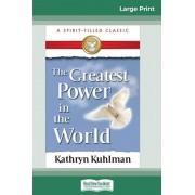 The Greatest Power in the World (16pt Large Print Edition), Paperback/Kathryn Kuhlman