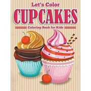 Let's Color Cupcakes - Coloring Book for Kids, Paperback/Speedy Publishing LLC