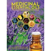 Medicinal Essential Oils: The Science and Practice of Evidence-Based Essential Oil Therapy, Hardcover/Dr Scott A. Johnson