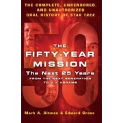 The Fifty-Year Mission: The Next 25 Years: From the Next Generation to J. J. Abrams: The Complete, Uncensored, and Unauthorized Oral History of Star T, Hardcover