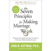 The Seven Principles for Making Marriage Work: A Practical Guide from the Country's Foremost Relationship Expert, Paperback/John Gottman