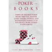 Poker Books: Three of the Best Poker Books Written. Master Game Theory Optimal and and Mathematic Formula to Win Small or Big Stake, Paperback/Ryan Harrington