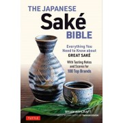 The Japanese Sake Bible: Everything You Need to Know about Great Sake - With Tasting Notes and Scores for 100 Top Brands, Paperback/Brian Ashcraft