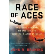 Race of Aces: WWII's Elite Airmen and the Epic Battle to Become the Master of the Sky, Hardcover/John R. Bruning