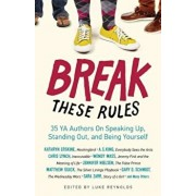 Break These Rules: 35 YA Authors on Speaking Up, Standing Out, and Being Yourself, Paperback/Luke Reynolds