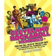 Cleveland Rock and Roll Memories: True and Tall Tales of the Glory Days, Told by Musicians, Djs, Promoters, and Fans Who Made the Scene in the '60s, ', Paperback/Carlo Wolff