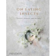 On Eating Insects: Essays, Stories and Recipes, Hardcover