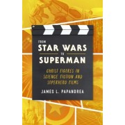 From Star Wars to Superman: Christ and Salvation in Science Fiction and Superhero Films, Paperback
