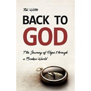 Back to God: The Journey of Hope through a Broken World, Paperback/Tim Witte