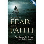 Fighting Fear With Faith. Weathering the Storms with God's Promises, Paperback/Denise George