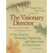 The Visionary Director A Handbook for Dreaming Organizing and Improvising in Your Center