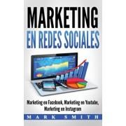 Marketing en Redes Sociales: Marketing en Facebook, Marketing en Youtube, Marketing en Instagram (Libro en Espaol/Social Media Marketing Book Span, Hardcover/Mark Smith