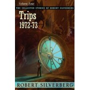 The Collected Stories of Robert Silverberg, Volume 4: Trips, Paperback/Robert Silverberg