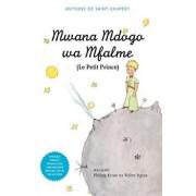 Mwana Mdogo Wa Mfalme/Le Petit Prince, Paperback/Antoine De Saint-Exupery