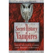 The Secret History of Vampires: Their Multiple Forms and Hidden Purposes, Paperback/Claude Lecouteux